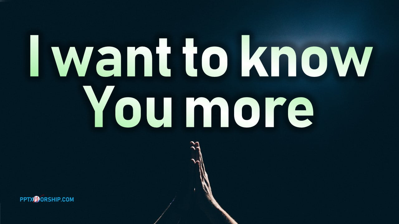 I Surrender (Hillsong) I Want To Know You More