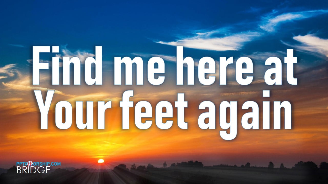 Touch The Sky (Hillsong) Find Me Here At Your Feet Again