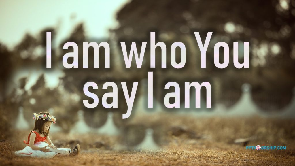 Who You Say I Am Free PowerPoint Worship Song (Hillsong Music)