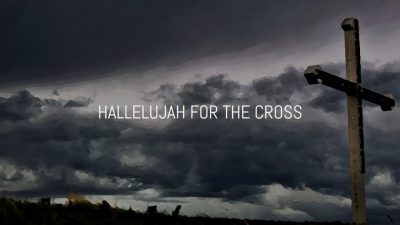 Hallelujah for the Cross