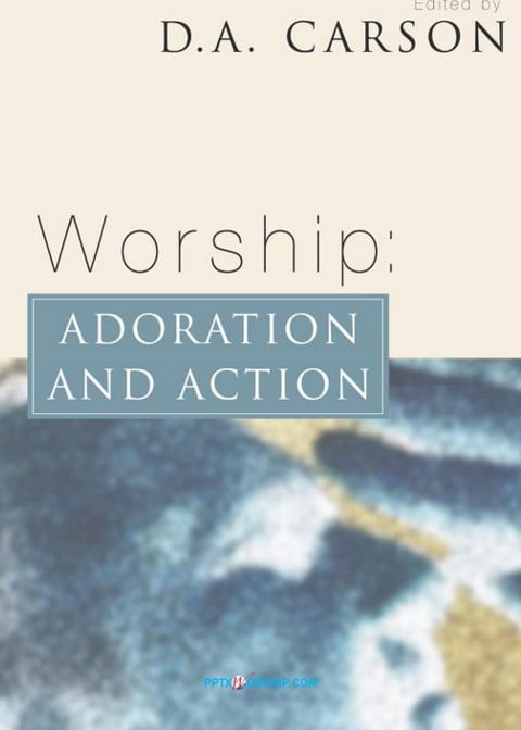 Worship: Adoration and Action – D.A. Carson