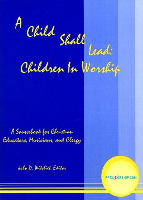 A Child Shall Lead: Children in Worship: A sourcebook for Christian Educators, Musicians and Clergy