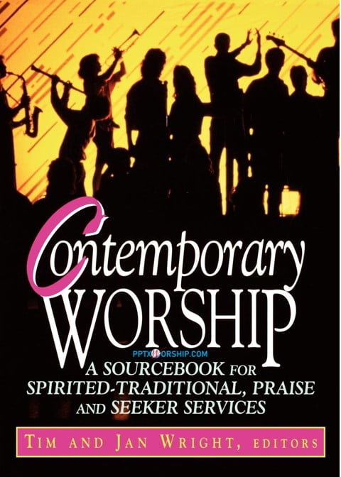 Contemporary Worship: A Sourcebook for Spirited, Traditional, Praise and Seeker Services