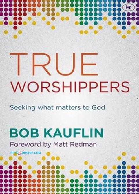 True Worshippers: Seeking What Matters to God
