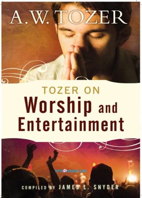 worship and entertainment tozer,