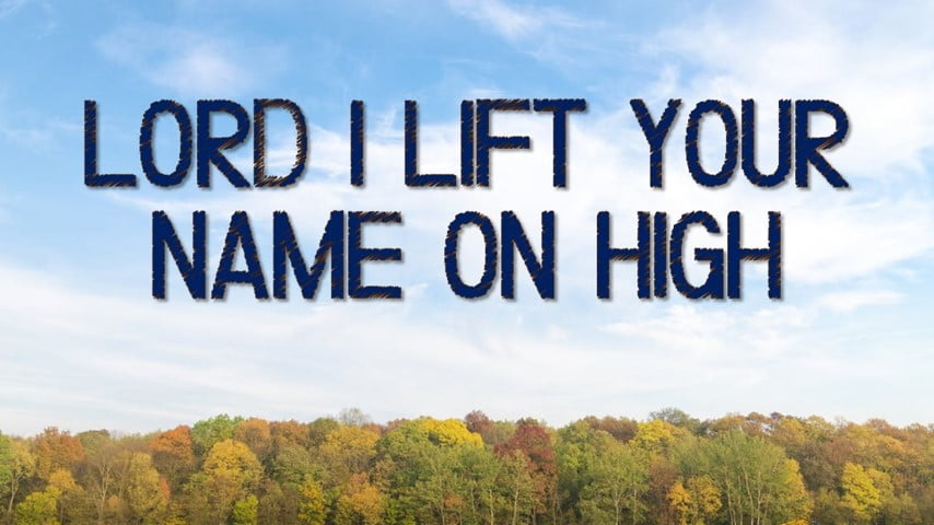 Lord I Lift Your Name On High (Rick Founds) Free PowerPoint