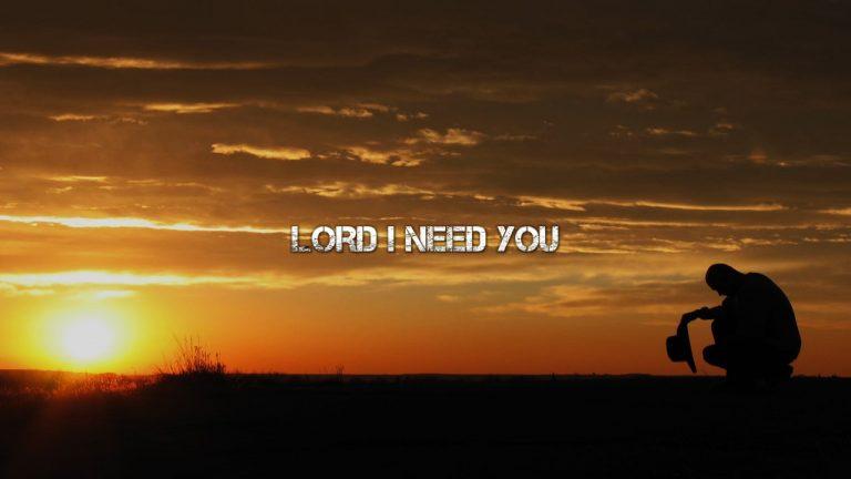 Lord I Need You Lyrics Worship Free Powerpoint